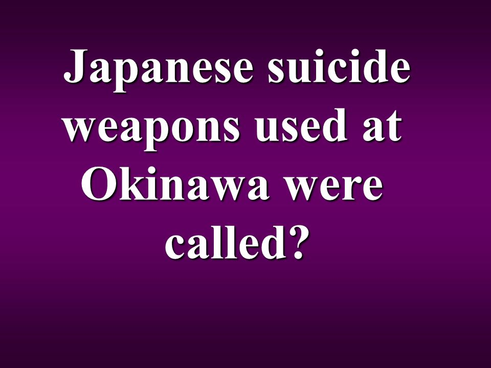 Japanese suicide weapons used at Okinawa were called