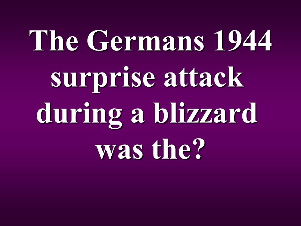 The Germans 1944 surprise attack during a blizzard was the