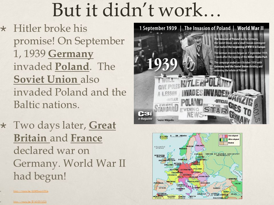 But it didn't work…  Hitler broke his promise. On September 1, 1939 Germany invaded Poland.