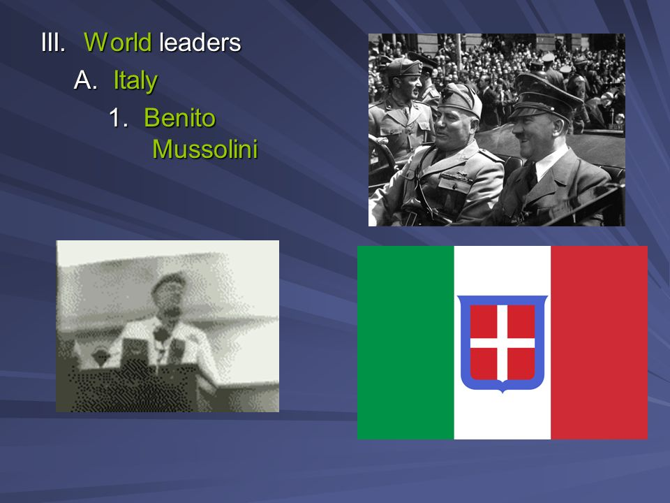 III. World leaders A. Italy 1. Benito Mussolini