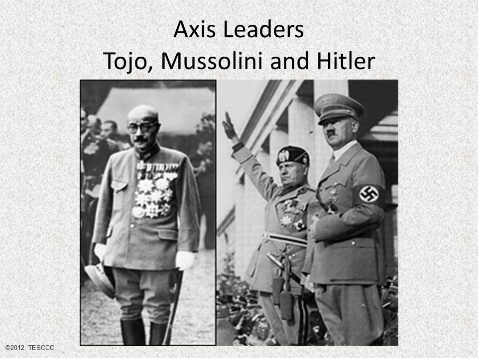 Axis Leaders Tojo, Mussolini and Hitler ©2012, TESCCC