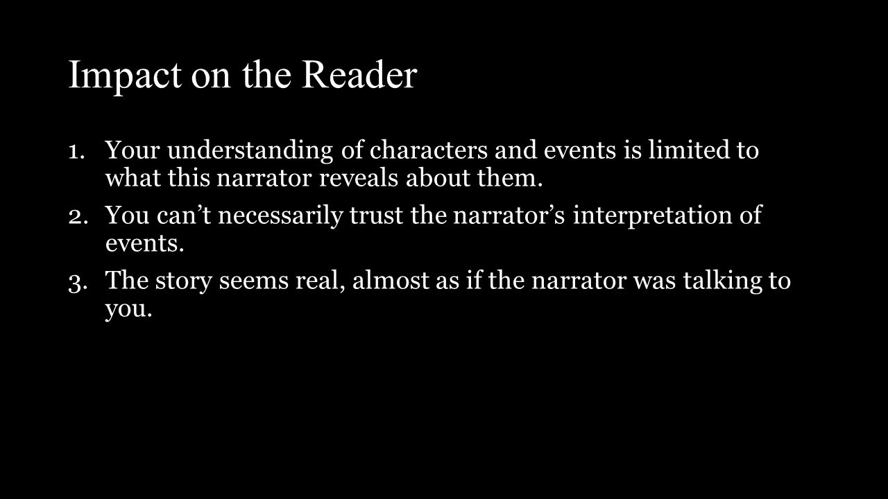 Impact on the Reader 1.Your understanding of characters and events is limited to what this narrator reveals about them.