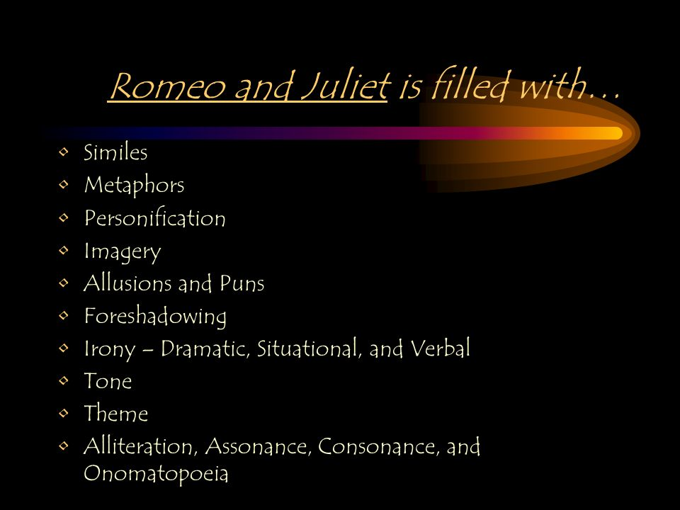1 Romeo And Juliet Is Filled With Similes Metaphors Personification Imagery Allusions Puns Foreshadowing Irony Dramatic Situational Verbal Tone