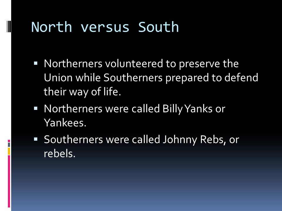 Advantages NorthSouth  The north had more farmland-65%  Had more factories-85%  Had more railroad lines- 71%  Had more production of manufactured goods-92%  Total population-71%  The South's main advantage was its military leaders, such as Robert E.