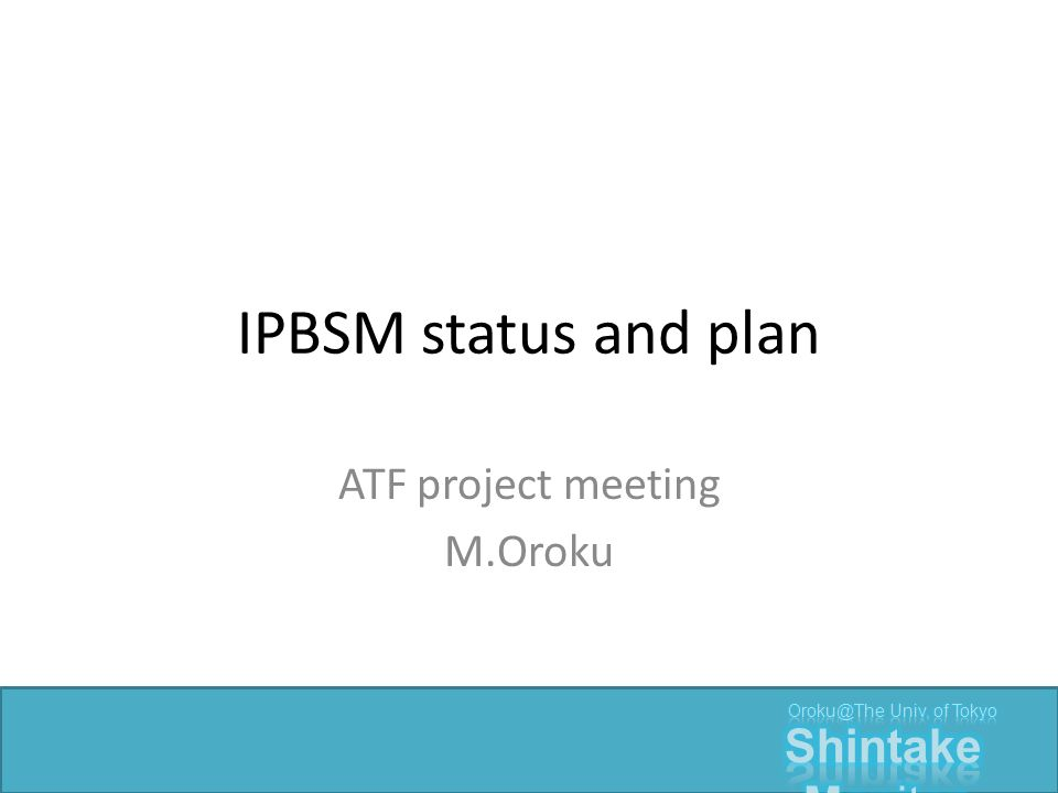 IPBSM status and plan ATF project meeting M.Oroku