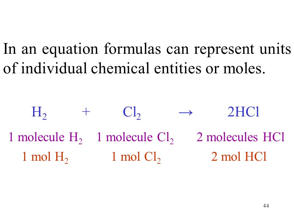 44 In an equation formulas can represent units of individual chemical entities or moles.