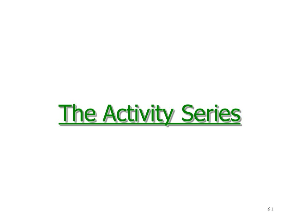 61 The Activity Series