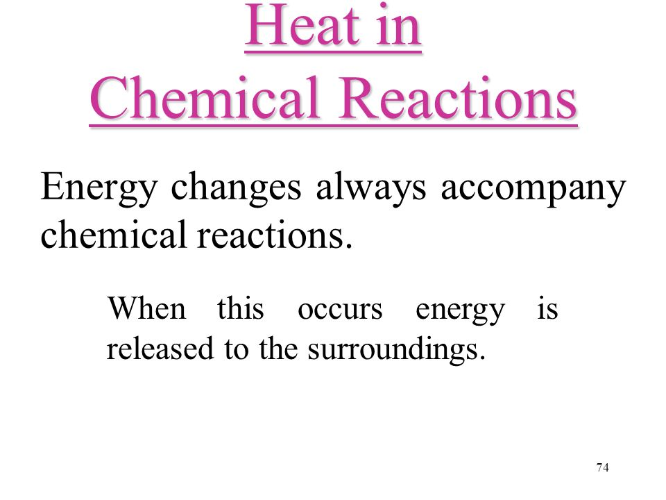 74 Energy changes always accompany chemical reactions.