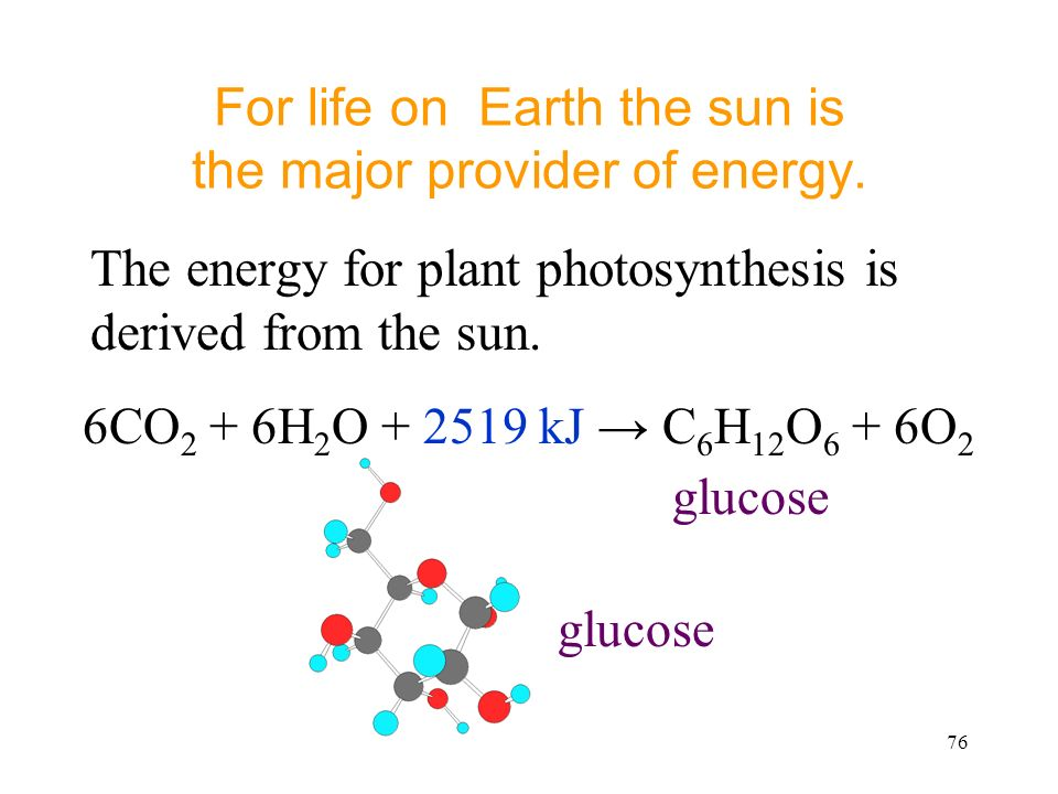 76 For life on Earth the sun is the major provider of energy.