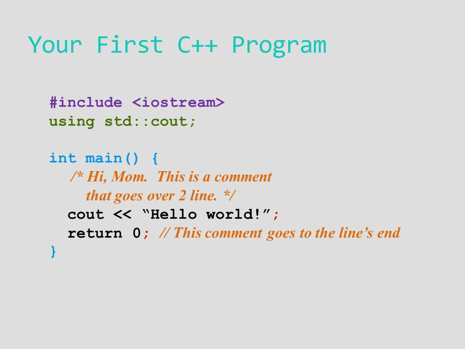 Your First C++ Program #include using std::cout; int main() { /* Hi, Mom.