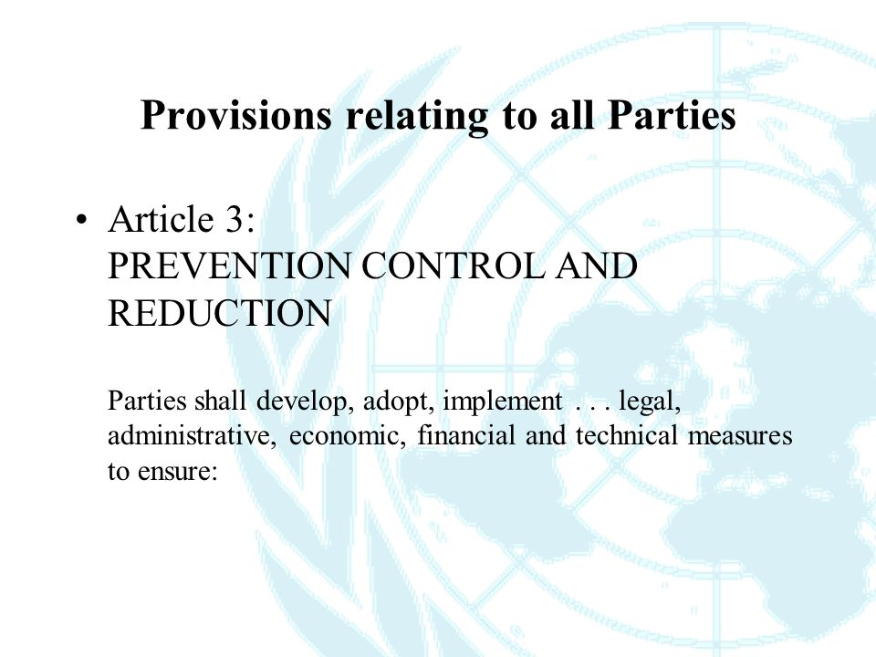 Provisions relating to all Parties Article 3: PREVENTION CONTROL AND REDUCTION Parties shall develop, adopt, implement...