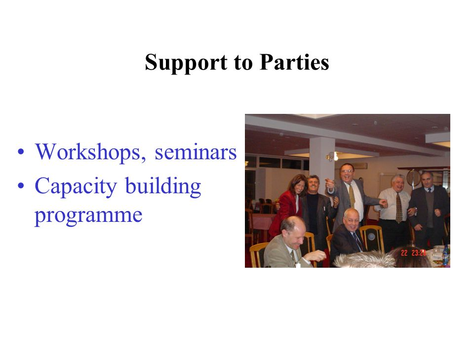 Support to Parties Workshops, seminars Capacity building programme