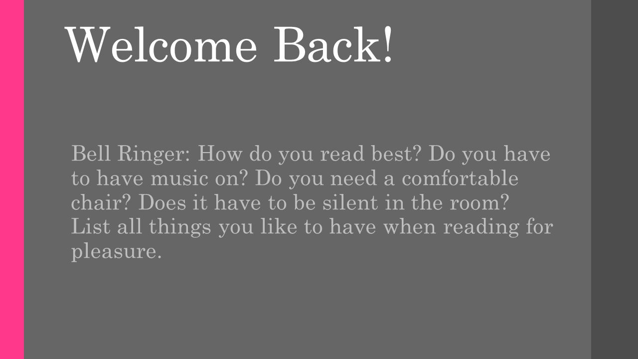 Welcome Back. Bell Ringer: How do you read best. Do you have to have music on.