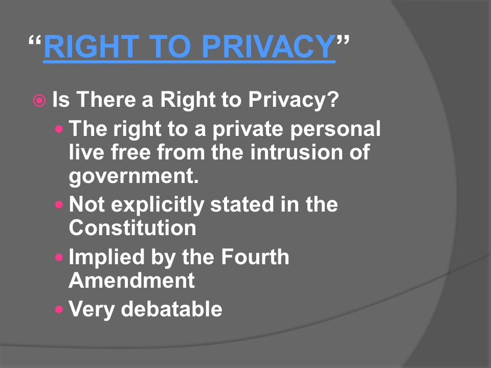 RIGHT TO PRIVACY  Is There a Right to Privacy.