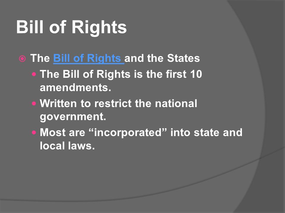 Bill of Rights  The Bill of Rights and the States The Bill of Rights is the first 10 amendments.