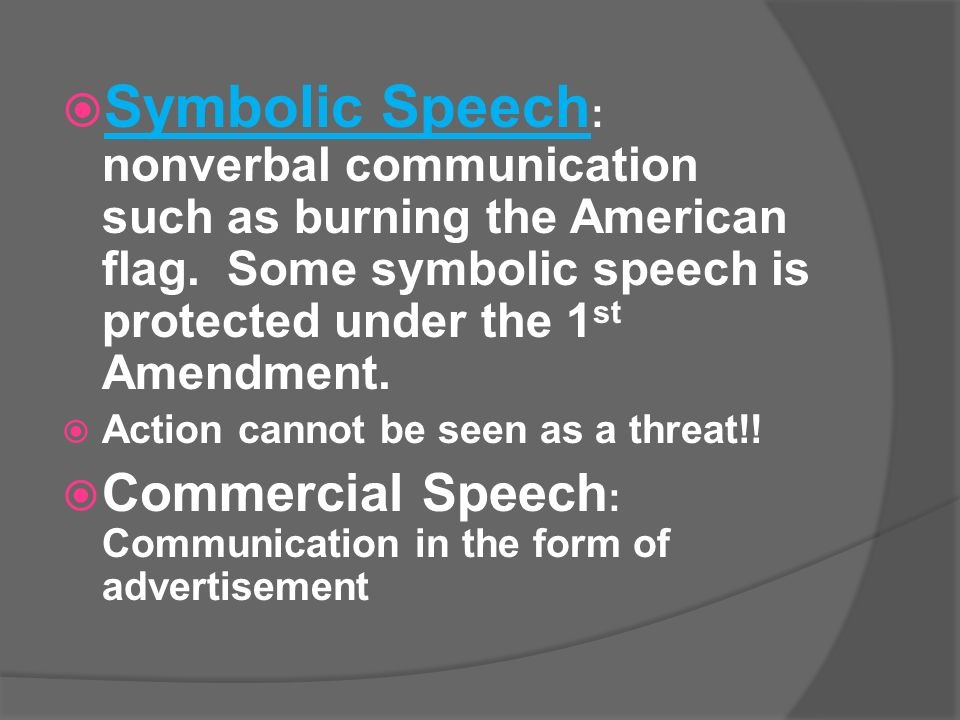  Symbolic Speech : nonverbal communication such as burning the American flag.
