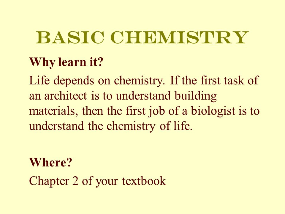 Basic chemistry Why learn it. Life depends on chemistry.