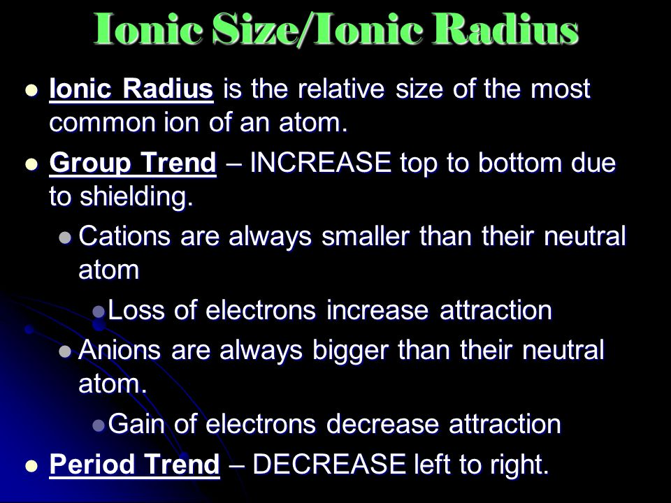 Ionic Size/Ionic Radius Ionic Radius is the relative size of the most common ion of an atom.