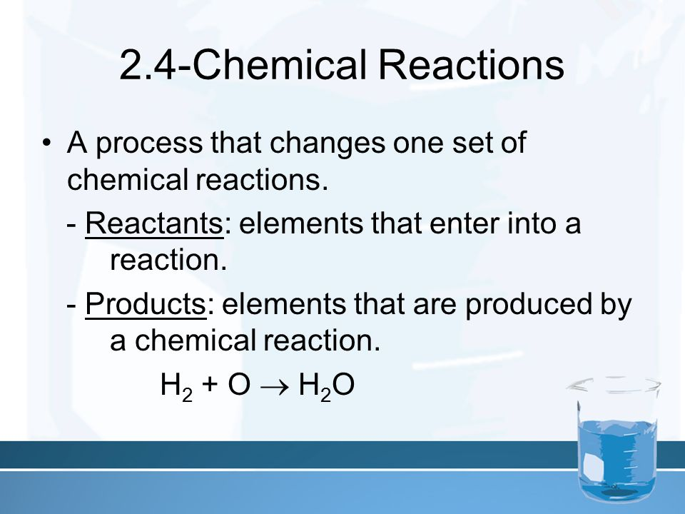 2.4-Chemical Reactions A process that changes one set of chemical reactions.