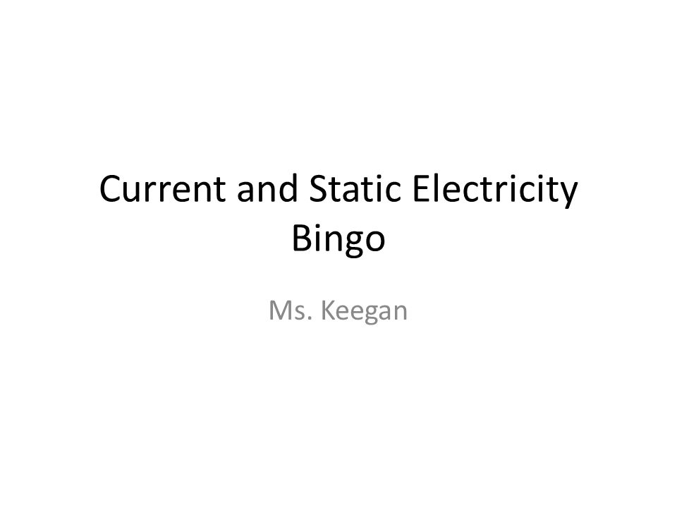 Current and Static Electricity Bingo Ms. Keegan
