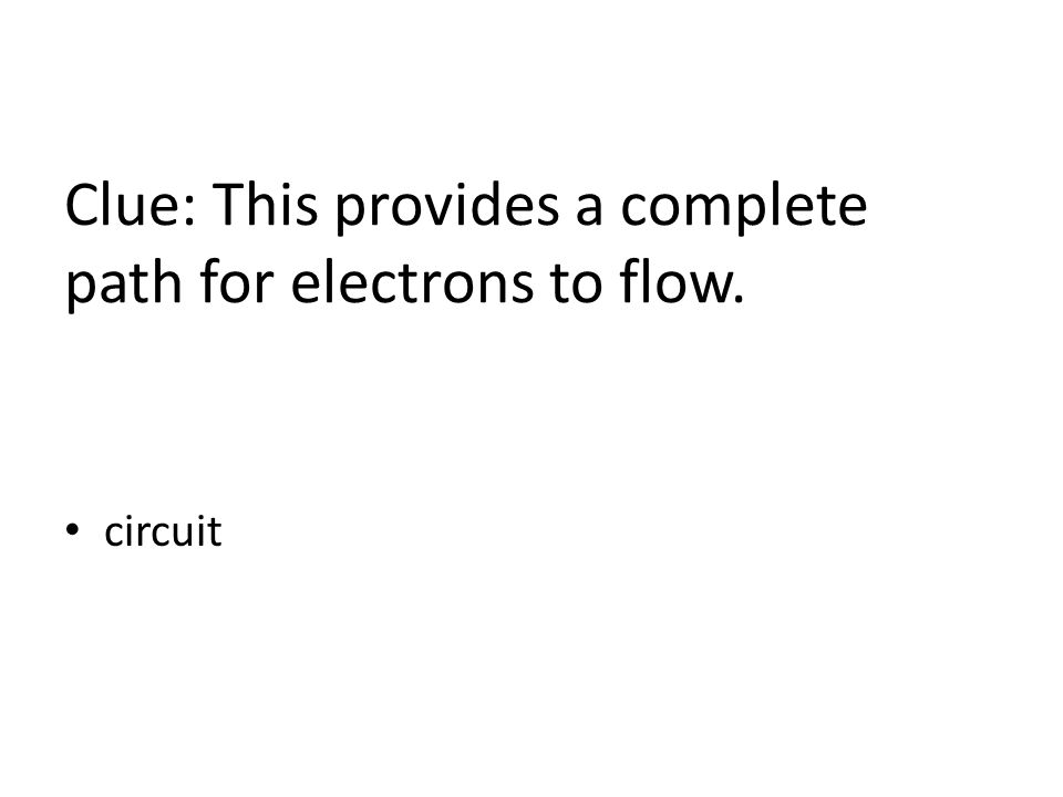 Clue: This provides a complete path for electrons to flow. circuit