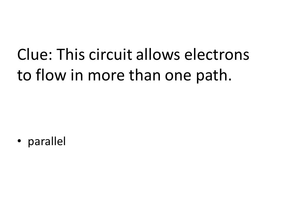 Clue: This circuit allows electrons to flow in more than one path. parallel
