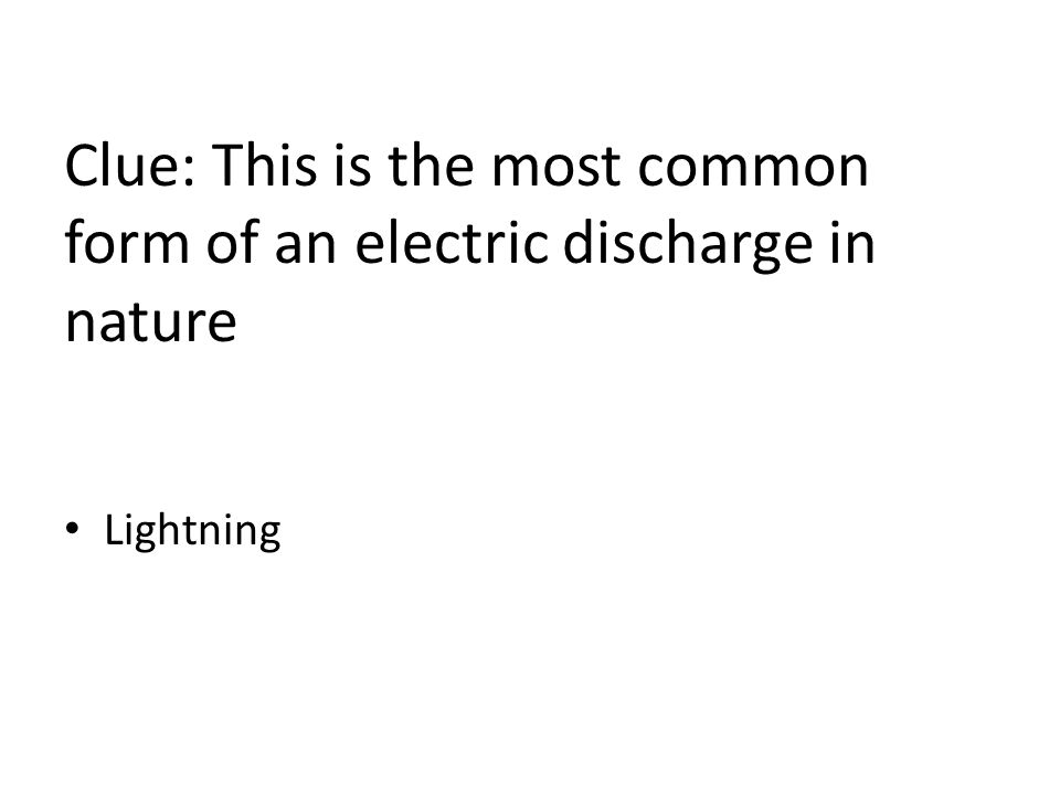 Clue: This is the most common form of an electric discharge in nature Lightning