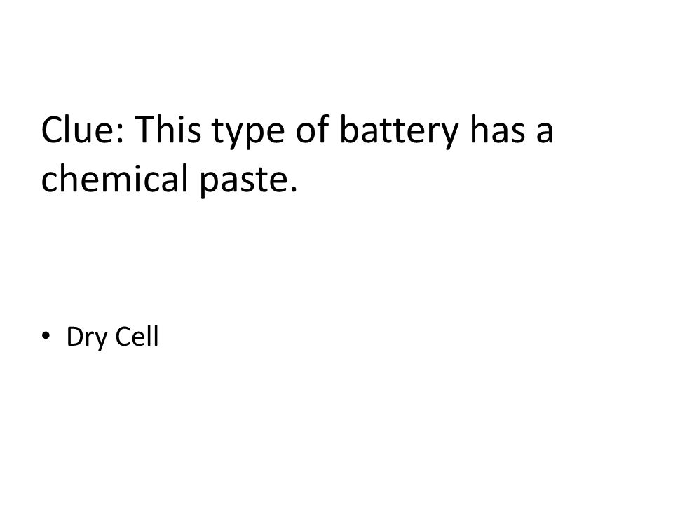 Clue: This type of battery has a chemical paste. Dry Cell