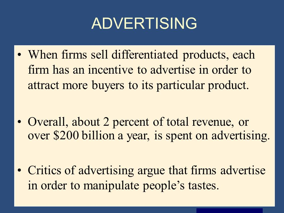 Copyright © 2004 South-Western ADVERTISING When firms sell differentiated products, each firm has an incentive to advertise in order to attract more buyers to its particular product.