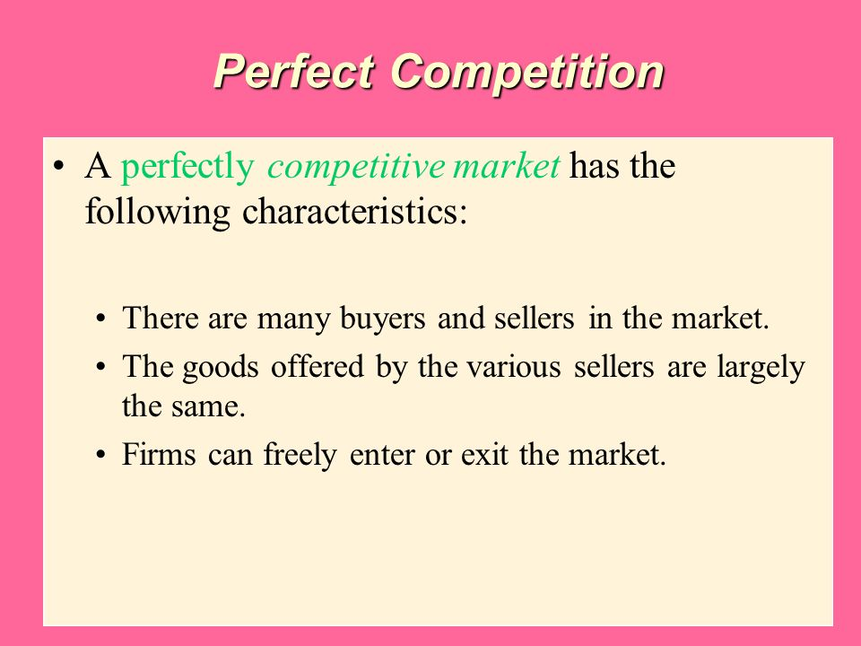 Copyright © 2004 South-Western Perfect Competition A perfectly competitive market has the following characteristics: There are many buyers and sellers in the market.