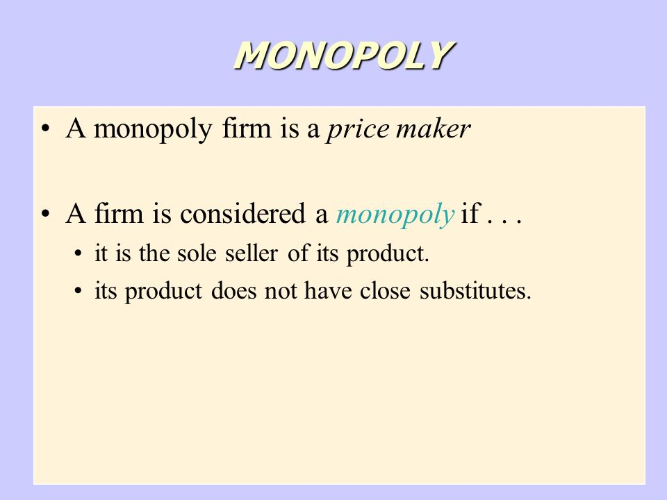 Copyright © 2004 South-Western MONOPOLY A monopoly firm is a price maker A firm is considered a monopoly if...