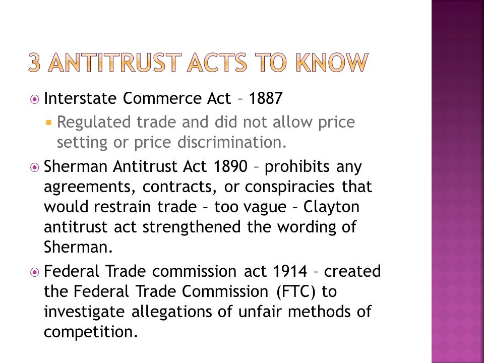  Interstate Commerce Act – 1887  Regulated trade and did not allow price setting or price discrimination.