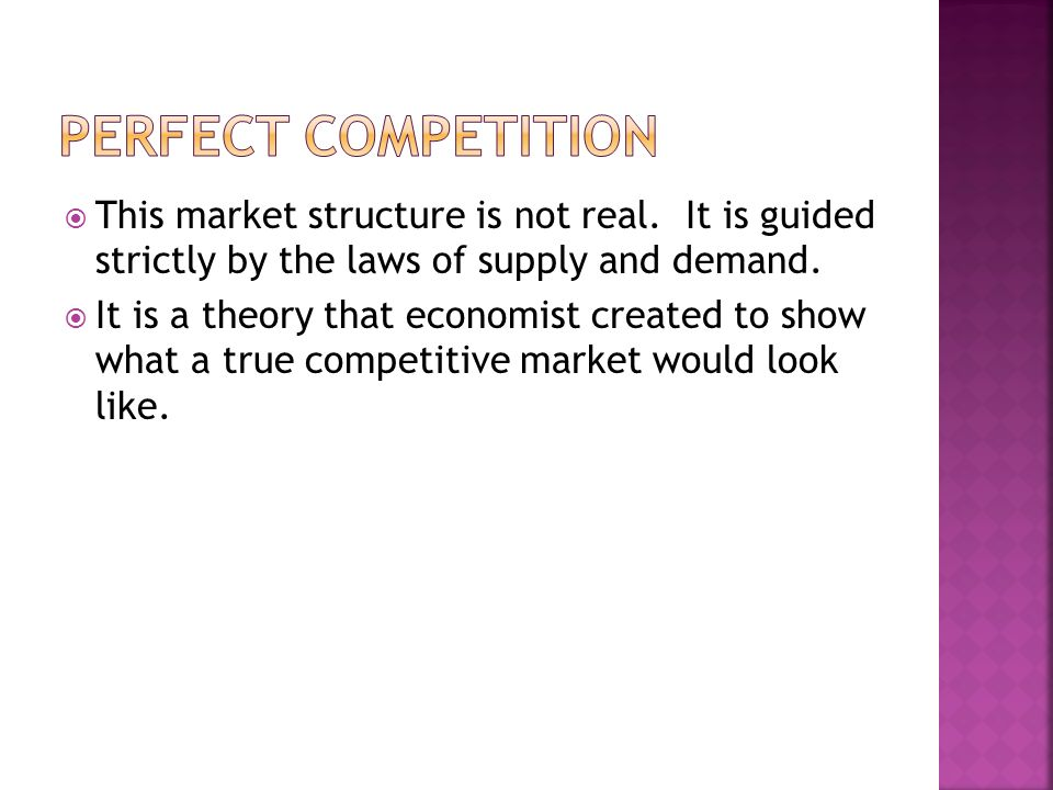  This market structure is not real. It is guided strictly by the laws of supply and demand.