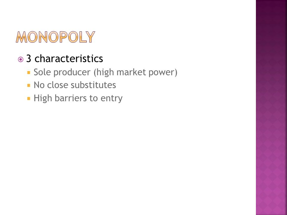  3 characteristics  Sole producer (high market power)  No close substitutes  High barriers to entry