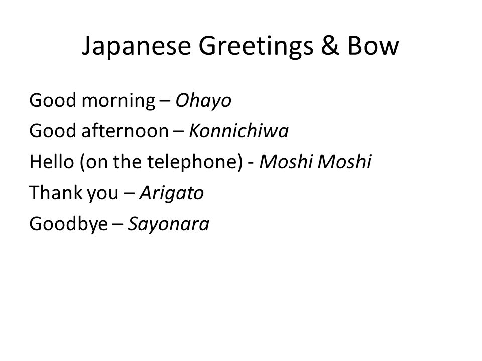 Japan the language culture and food by emi and her family 3 japanese greetings bow good morning ohayo good afternoon konnichiwa hello on the telephone moshi moshi thank you arigato goodbye sayonara m4hsunfo
