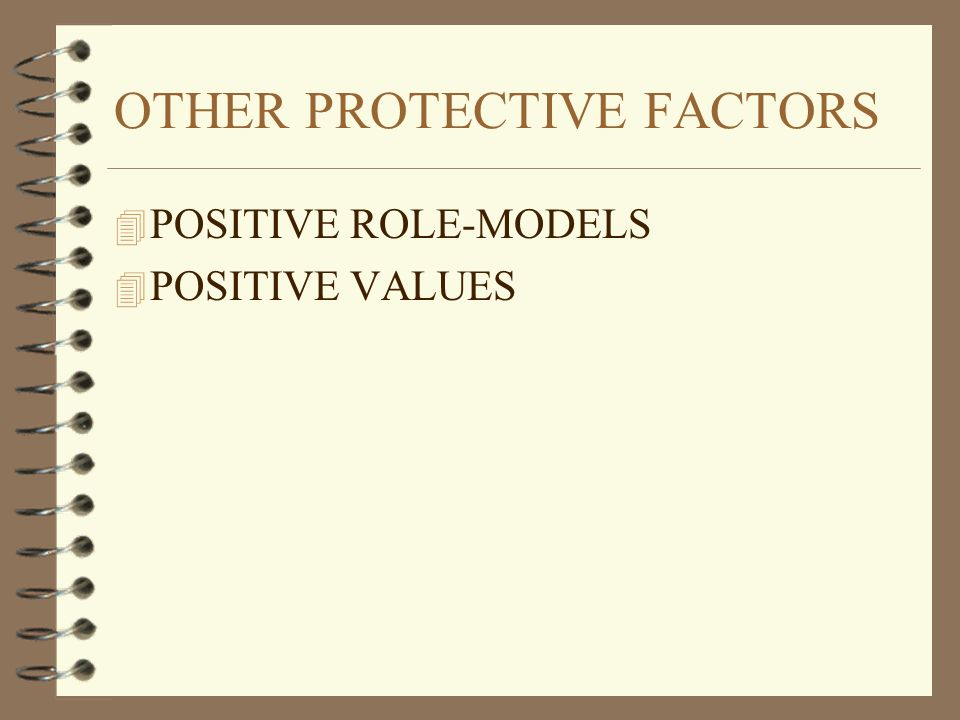 OTHER PROTECTIVE FACTORS 4 POSITIVE ROLE-MODELS 4 POSITIVE VALUES