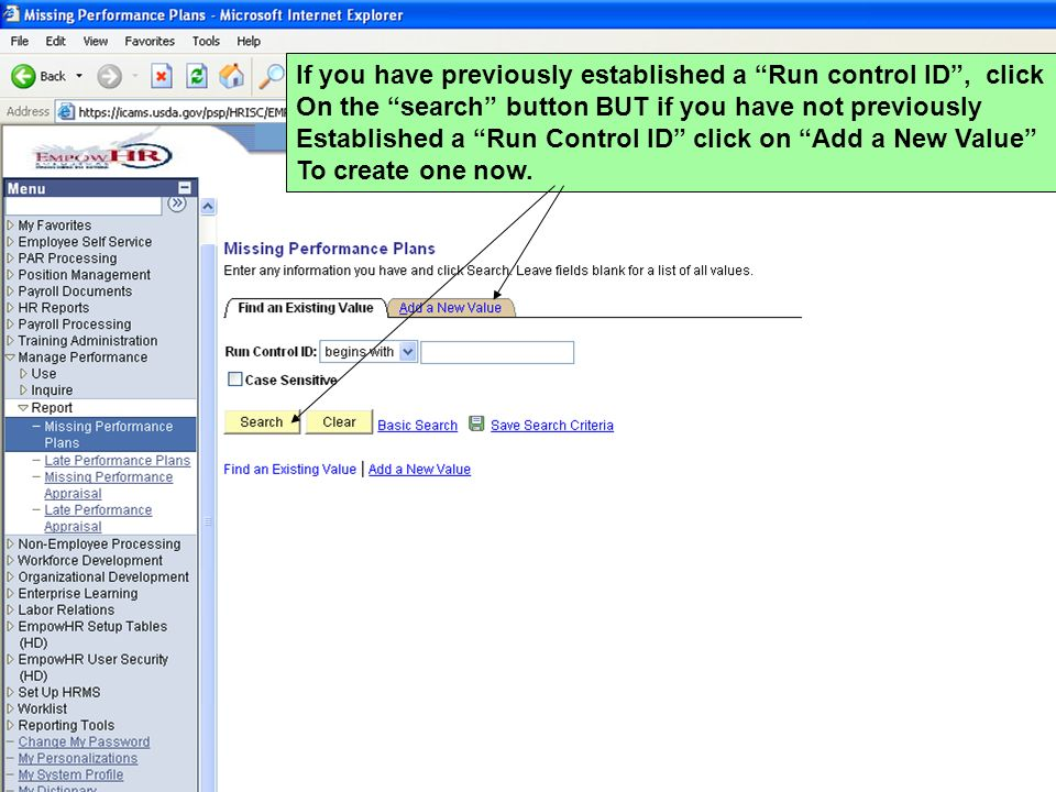 If you have previously established a Run control ID , click On the search button BUT if you have not previously Established a Run Control ID click on Add a New Value To create one now.