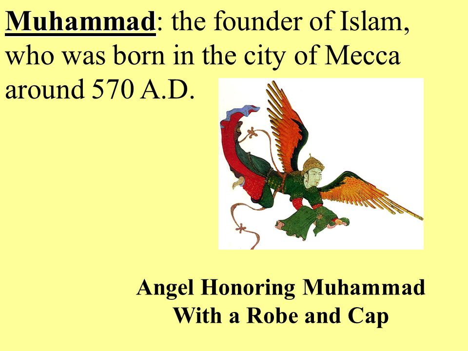 Muhammad Muhammad: the founder of Islam, who was born in the city of Mecca around 570 A.D.