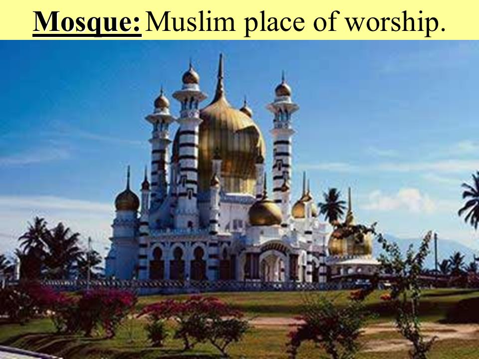 Mosque: Mosque: Muslim place of worship.