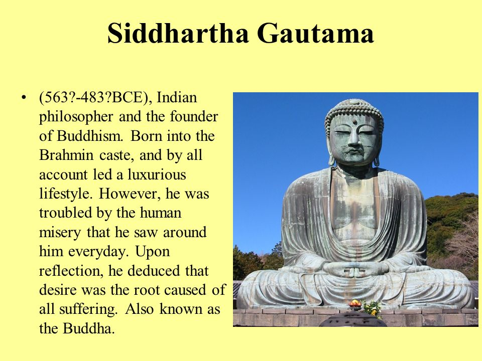 Siddhartha Gautama ( BCE), Indian philosopher and the founder of Buddhism.