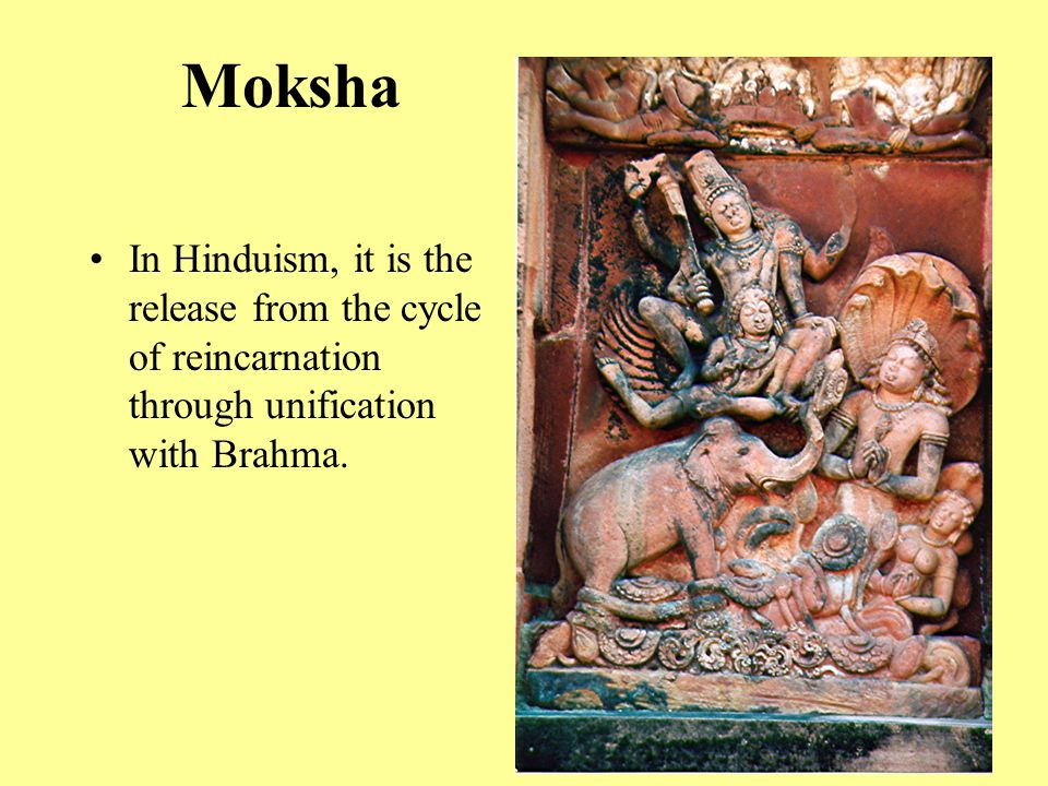 Moksha In Hinduism, it is the release from the cycle of reincarnation through unification with Brahma.