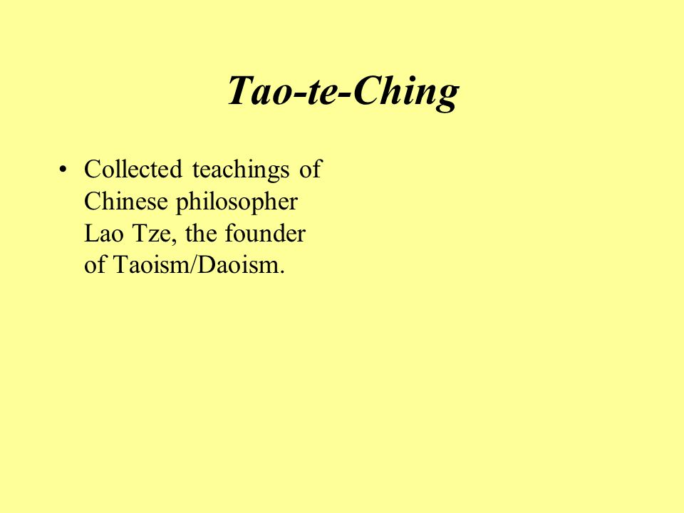 Tao-te-Ching Collected teachings of Chinese philosopher Lao Tze, the founder of Taoism/Daoism.