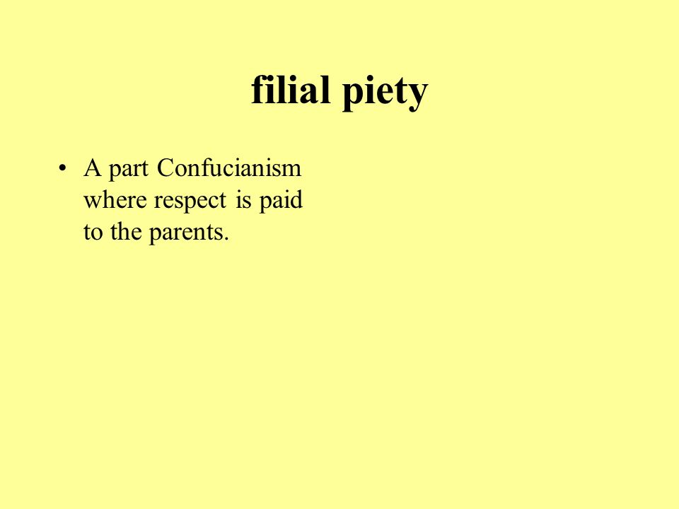 filial piety A part Confucianism where respect is paid to the parents.