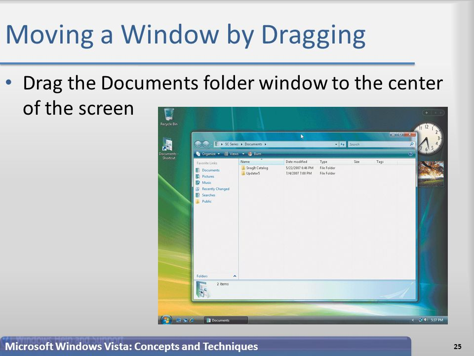 Moving a Window by Dragging Drag the Documents folder window to the center of the screen 25 Microsoft Windows Vista: Concepts and Techniques