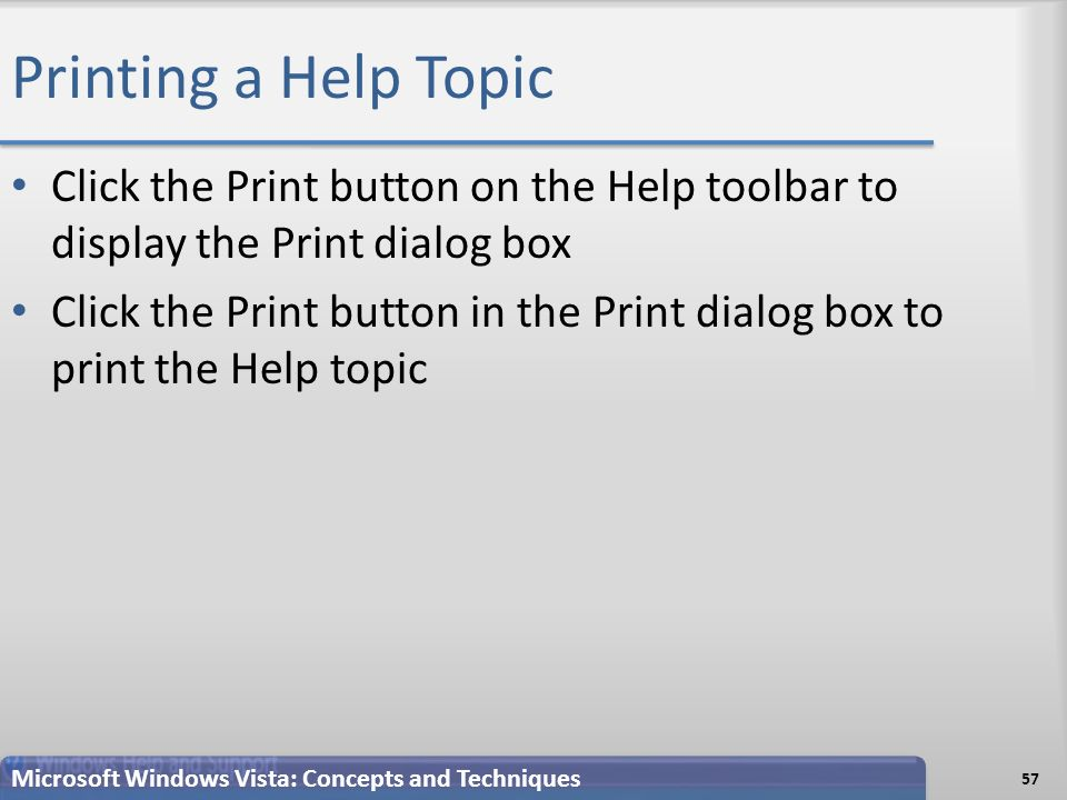 Printing a Help Topic Click the Print button on the Help toolbar to display the Print dialog box Click the Print button in the Print dialog box to print the Help topic 57 Microsoft Windows Vista: Concepts and Techniques