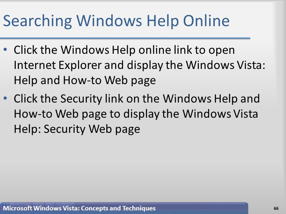 Searching Windows Help Online Click the Windows Help online link to open Internet Explorer and display the Windows Vista: Help and How-to Web page Click the Security link on the Windows Help and How-to Web page to display the Windows Vista Help: Security Web page 66 Microsoft Windows Vista: Concepts and Techniques
