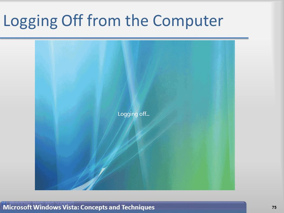 Logging Off from the Computer 75 Microsoft Windows Vista: Concepts and Techniques