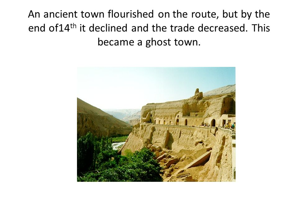 An ancient town flourished on the route, but by the end of14 th it declined and the trade decreased.