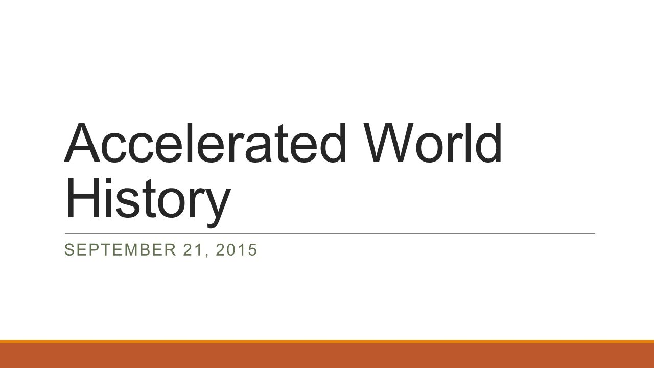 Accelerated World History SEPTEMBER 21, 2015