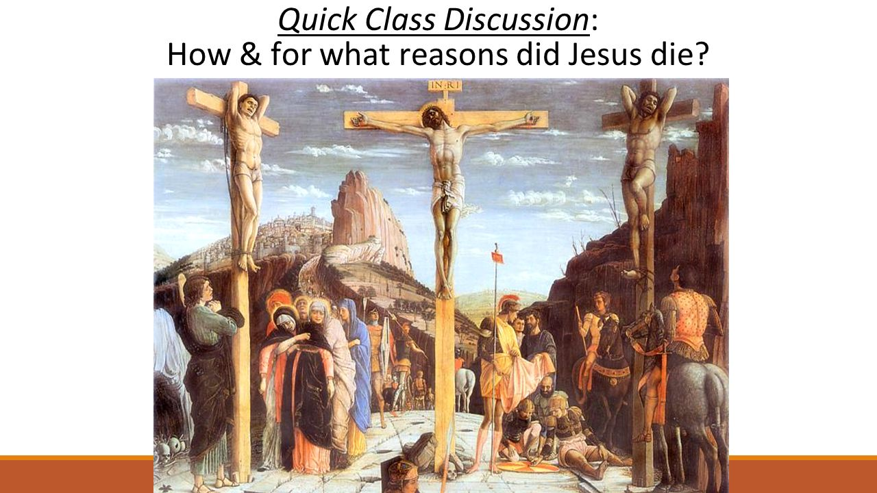 Quick Class Discussion: How & for what reasons did Jesus die
